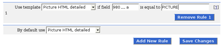 Rule: Use template [Picture HTML Detailed] if field [980__a] is equal to [PICTURE]